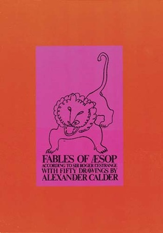 Fables of Aesop According to Sir Roger L'Estrange, with Fifty Drawings by Alexander Calder