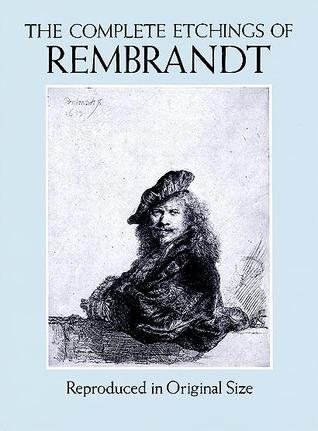 The Complete Etchings of Rembrandt: Reproduced in Original Size
