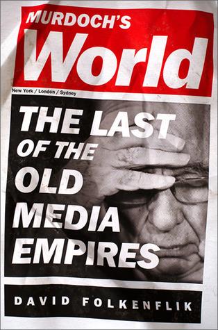 Murdoch's World: The Last of the Old Media Empires
