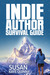 Indie Author Survival Guide by Susan Kaye Quinn