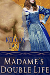 Madame's Double Life by Keegan Lace
