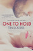 One to Hold (One to Hold, #1) by Tia Louise