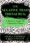 The Negative Trait Thesaurus by Angela Ackerman