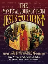 The Mystical Journey from Jesus to Christ: Origins, History and Secret Teachings of Mystical Christianity