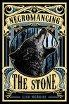 Necromancing the Stone by Lish McBride