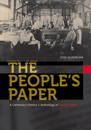 The People's Paper: A Centenary History + Anthology of Abantu-Batho