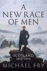 A New Race of Men: Scotland 1815-1914