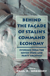 Behind the Facade of Stalin's Command Economy: Evidence from the Soviet State and Party Archives