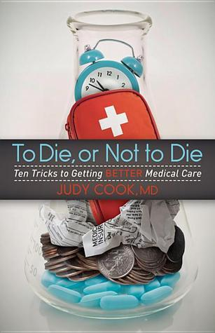 To Die or Not to Die: Ten Tricks to Getting Better Medical Care