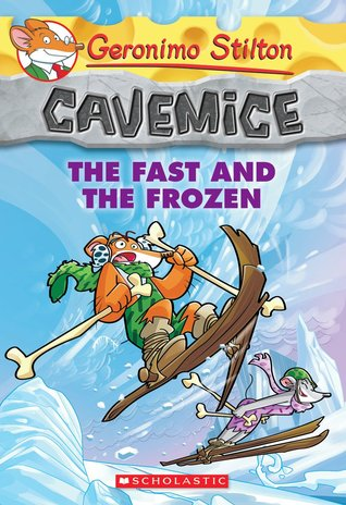 The Fast and the Frozen (Geronimo Stilton Cavemice #4)