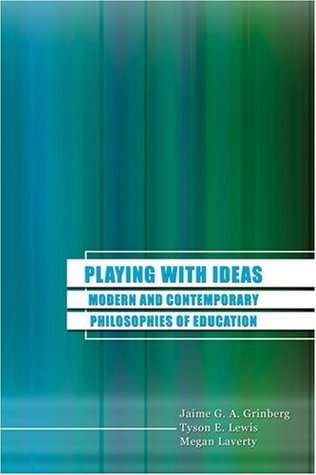Playing with Ideas: Modern and Contemporary Philosophies of Education