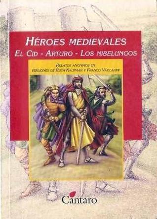 Héroes medievales: El Cid Campeador. Arturo. Los nibelungos