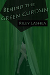 Behind the Green Curtain by Riley Lashea