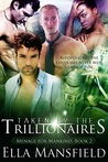 Taken by the Trillionaires (Menage for Mankind #2)