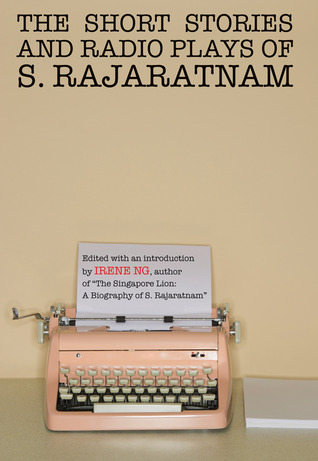 The Short Stories and Radio Plays of S. Rajaratnam