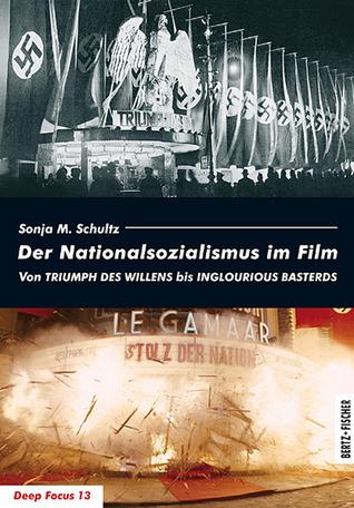 Der Nationalsozialismus im Film. Von TRIUMPH DES WILLENS bis INGLOURIOUS BASTERDS