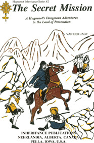 The Secret Mission: A Huguenot's Dangerous Adventures in the Land of Persecution (Huguenot Inheritance Series , No 2)