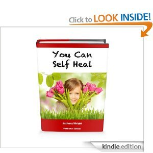 You Can Self Heal: How to Use the Natural Healing Power of Your Mind and Body