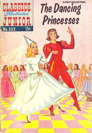The Dancing Princesses (Classics Illustrated Junior, #532)