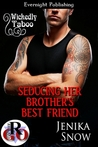 Seducing Her Brother's Best Friend (Wickedly Taboo, #5)