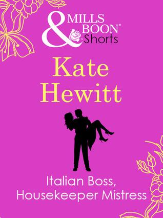 Italian boss, housekeeper mistress by Kate Hewitt