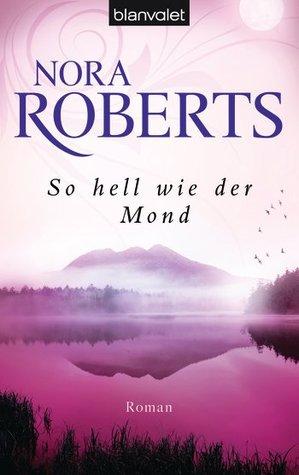 So hell wie der Mond by Nora Roberts