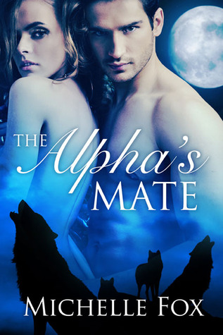 The Alpha's Mate (Huntsville Pack, #1) Sequel to Bring Her Wolf