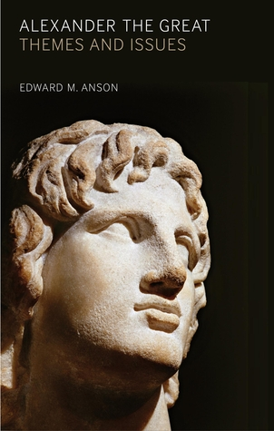 Alexander the Great: Themes and Issues. by Edward M. Anson