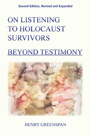On Listening to Holocaust Survivors by Henry Greenspan