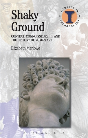 Shaky Ground: Context, Connoisseurship and the History of Roman Art