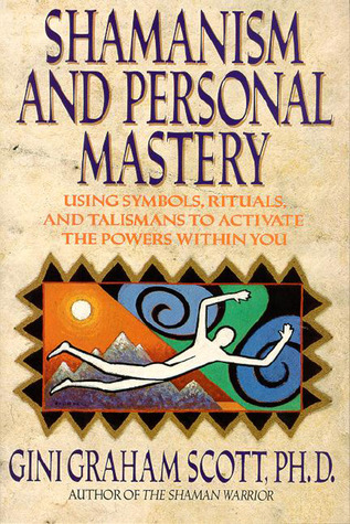 Shamanism and Personal Mastery: Using Symbols, Rituals and Talismans