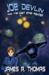 Joe Devlin: And The Lost Star Fighter (Space Academy, #2)