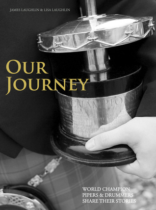 Our Journey: World Champion Pipers & Drummers Tell Their Stories