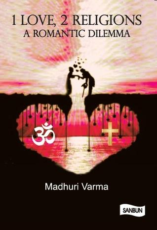 1 Love, 2 religions: a romantic dilemma by Madhuri Varma