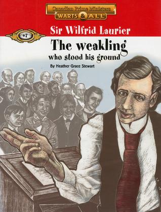 Sir Wilfrid Laurier: the weakling who stood his ground