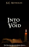 Into The Void (The Vampire Hunter, #4)