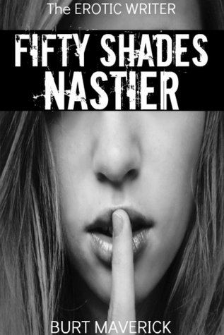 The Erotic Writer: Fifty Shades Nastier