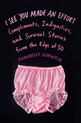 I See You Made an Effort by Annabelle Gurwitch