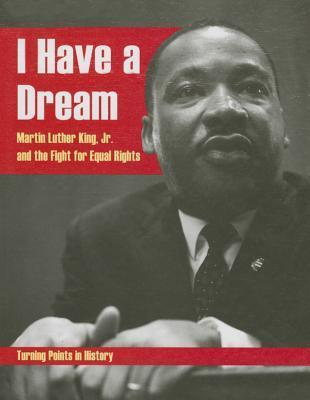 I Have a Dream: Martin Luther King, Jr. and the Fight for Equal Rights