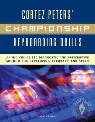 Cortez Peters' Championship Keyboarding Drills: An Individualized Diagnostic and Prescriptive Method for Developing Accuracy and Speed [With Home Vers