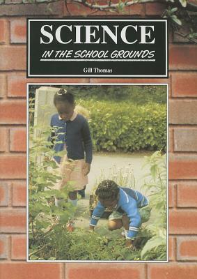 Science in the School Grounds: Practical Outdoor Work in Science - Suitable for Urban Schoo
