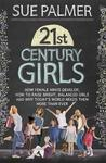 21st Century Girls: What Every Parent Needs to Know. Sue Palmer