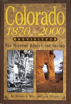 Colorado 1870-2000 Revisited: The History Behind the Images