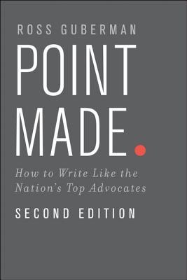 Point Made: How to Write Like the Nation's Top Advocates por Ross Guberman