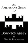 An American's Guide to Downton Abbey