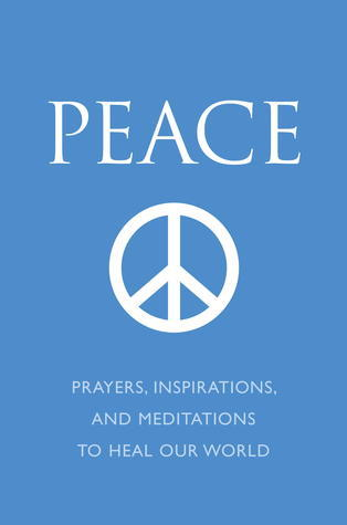 Peace: Prayers, Inspirations, and Meditations to Heal our World