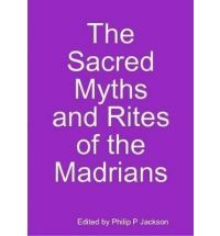 The Sacred Myths and Rites of the Madrians
