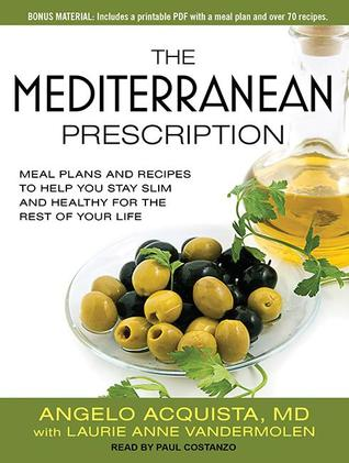 The mediterranean prescription meal plans and recipes to help you the mediterranean prescription meal plans and recipes to help you stay slim and healthy for the rest of your life by angelo acquista forumfinder Image collections