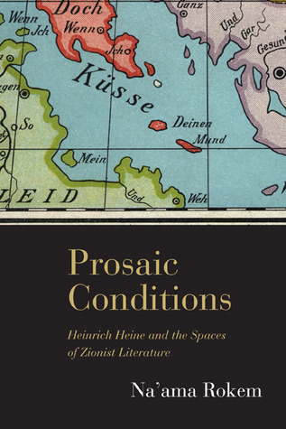 Prosaic Conditions: Heinrich Heine and the Spaces of Zionist Literature