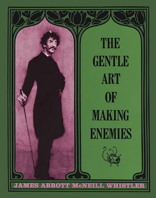 The Gentle Art of Making Enemies by James McNeill Whistler